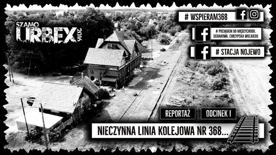 Nieczynna Linia Kolejowa nr 368 – 1 Odcinek | Szamo Urbex
